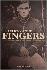 A Flick of the Fingers - The Chequered Life and Career of Jack Crawford - by Michael Burns