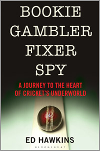 Bookie Gambler Fixer Spy - A journey to the heart of cricket's underworld