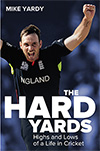 The Hard Yards - Highs and Lows of a Life in Cricket